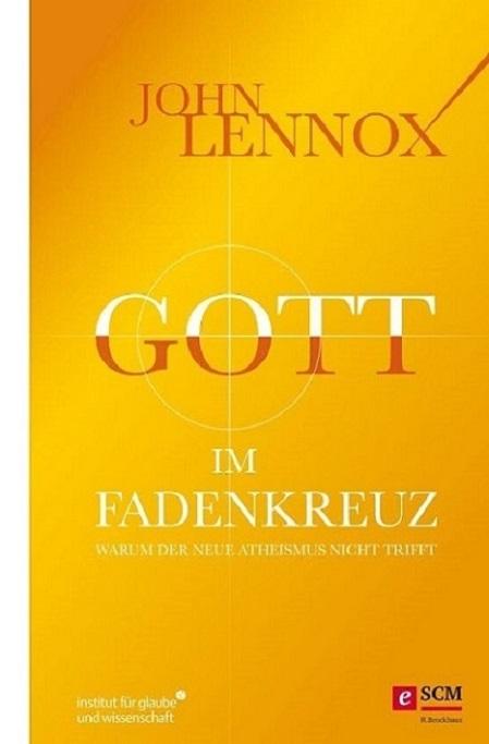 John Lennox: Gott im Fadenkreuz